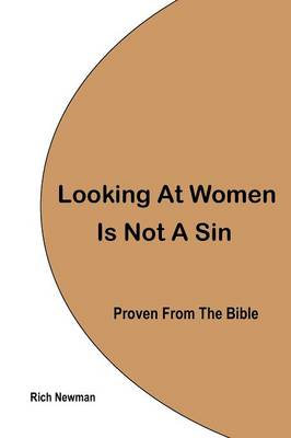 Looking at Women is Not a Sin: Proven from the Bible (Paperback)