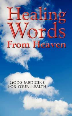 Healing Words from Heaven, God's Medicine for Your Health (Paperback)