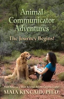 Animal Communicator Adventures: The Journey Begins! (Paperback)