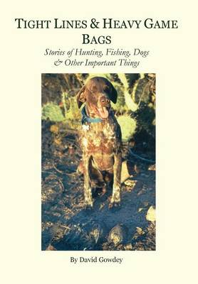 Tight Lines and Heavy Game Bags: Stories about Hunting, Fishing, Dogs & Other Important Things (Hardback)
