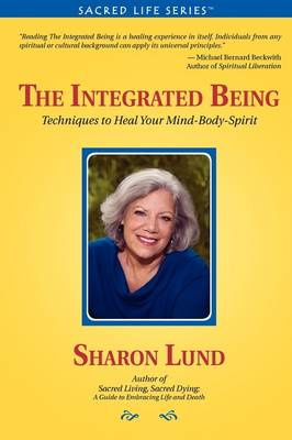 The Integrated Being: Techniques to Heal Your Mind-Body-Spirit (Paperback)