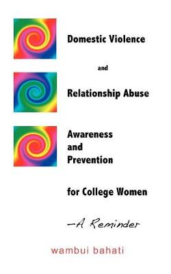 Domestic Violence and Relationship Abuse Awareness and Prevention for College Women - A Reminder (Paperback)