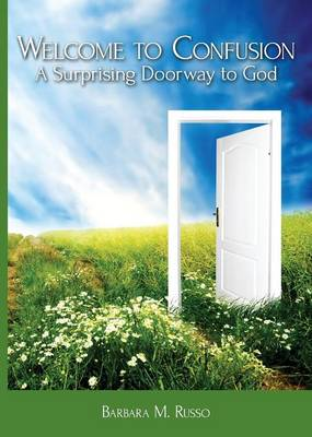 Welcome to Confusion: A Surprising Doorway to God (Paperback)