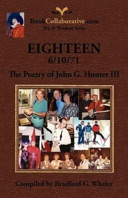 Eighteen 6/10/71 the Poetry of John G. Hunter III (Paperback)