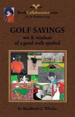 GOLF SAYINGS wit & wisdom of a good walk spoiled (Paperback)