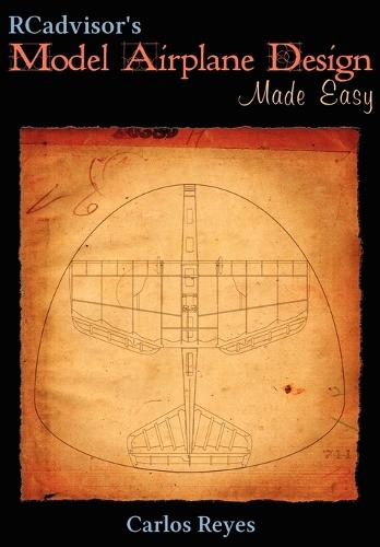 RCadvisor's Model Airplane Design Made Easy: The Simple Guide to Designing R/C Model Aircraft or Build Your Own Radio Control Flying Model Plane (Paperback)