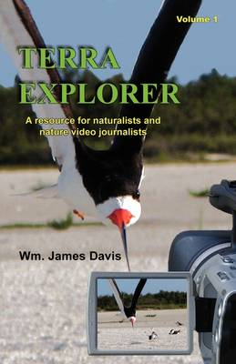 Terra Explorer Volume 1: A Resource for Naturalists and Video Journalists (Paperback)