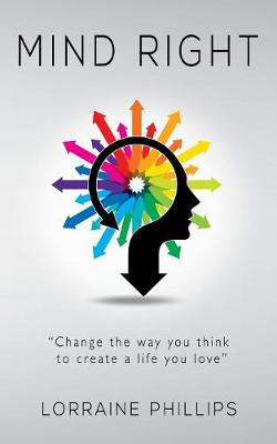 Mind Right: Change the Way You Think to Create a Life You Love (Paperback)