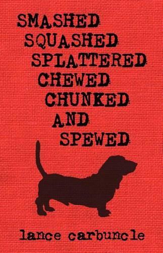 Smashed, Squashed, Splattered, Chewed, Chunked and Spewed (Paperback)