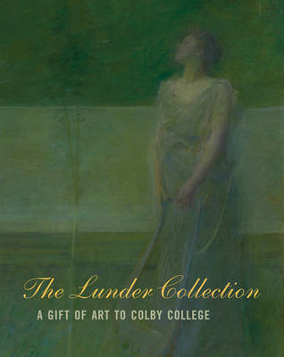 The Lunder Collection - a Gift of Art to Colby College (Hardback)