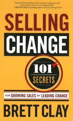 Selling Change: 101 Secrets for Growing Sales by Leading Change (Hardback)