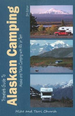 Traveler's Guide to Alaskan Camping: Alaska & Yukon Camping with RV or Tent (Paperback)