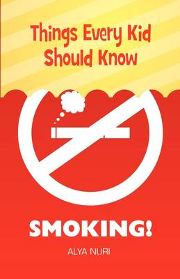 Things Every Kid Should Know: Smoking! (Paperback)