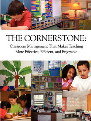 The Cornerstone: Classroom Management That Makes Teaching More Effective, Efficient, and Enjoyable (Paperback)
