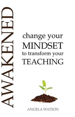 Awakened: Change Your Mindset to Transform Your Teaching (Paperback)