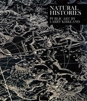 Natural Histories: Public Art by Larry Kirkland (Hardback)