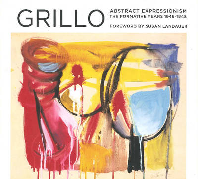 Grillo: Abstract Expressionism: The Formative Years 1946-1948 (Hardback)