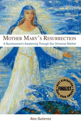 Mother Mary's Resurrection - A Businessman's Awakening Through Our Universal Mother (Hardback)