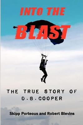 Into The Blast - The True Story of D.B. Cooper - Revised Edition (Paperback)