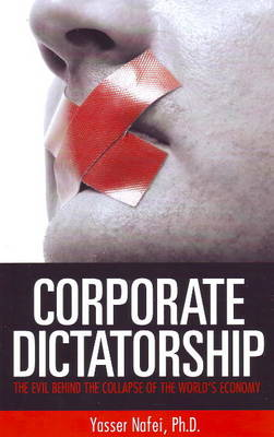 Corporate Dictatorship: The Evil Behind the Collapse of the World's Economy (Paperback)