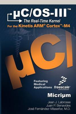 UC/OS-III: The Real-Time Kernel and the Freescale Kinetis ARM Cortex-M4 (Hardback)