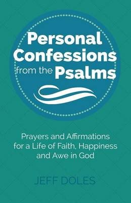 Personal Confessions from the Psalms: Prayers and Affirmations for a Life of Faith, Happiness and Awe in God (Paperback)