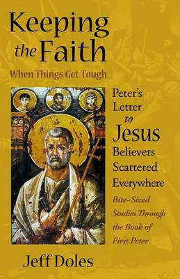 Keeping the Faith When Things Get Tough: Peter's Letter to Jesus Believers Scattered Everywhere (Paperback)