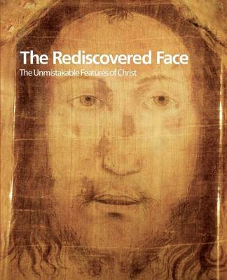 The Rediscovered Face, The Unmistakable Features of Christ (Paperback)