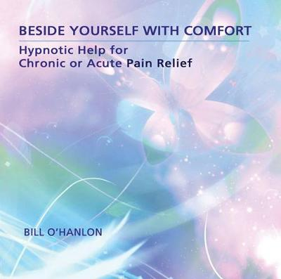 Beside Yourself With Comfort: Hypnotic Help for Chronic or Acute Pain Relief (CD-Audio)