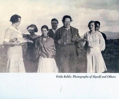 Frida Kahlo: Photographs of Myself and Others (Hardback)