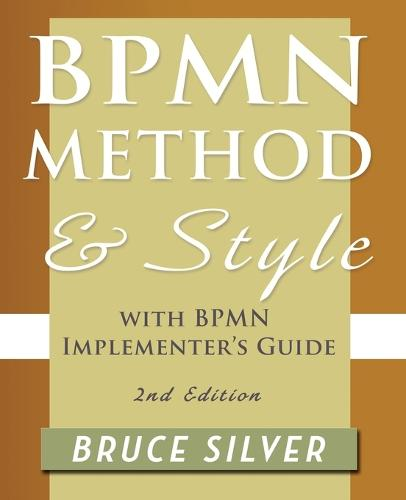 BPMN Method and Style, 2nd Edition, with BPMN Implementer's Guide: A Structured Approach for Business Process Modeling and Implementation Using BPMN 2.0 (Paperback)