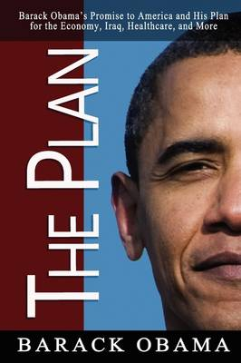 The Plan: Barack Obama's Promise to America and His Plan for the Economy, Iraq, Healthcare, and More (Paperback)