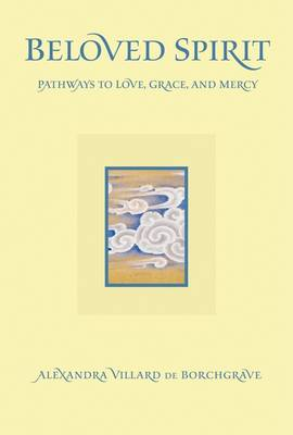 Beloved Spirit: Pathways to Love, Grace and Mercy (Hardback)