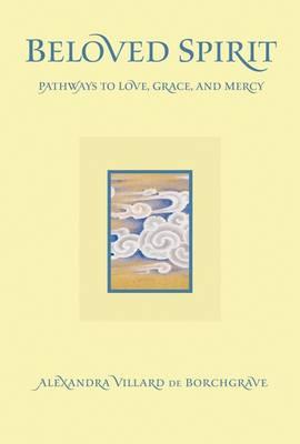 Beloved Spirit: Pathways to Love, Grace and Mercy (Hardback)