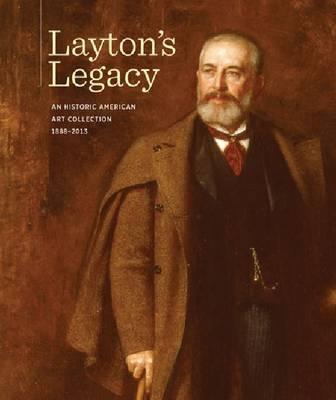 Layton's Legacy: An Historic American Art Collection, 1888-2013 (Hardback)
