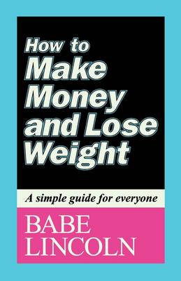 How to Make Money and Lose Weight: A Simple Guide for Everyone (Paperback)