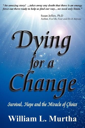 Dying for a Change; Survival, Hope and the Miracle of Choice (Paperback)