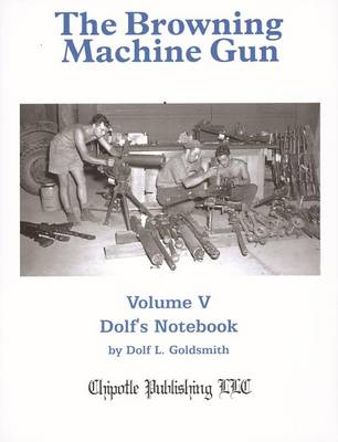 The Browning Machine Gun Vol. 5: Dolfs Notebook (Hardback)
