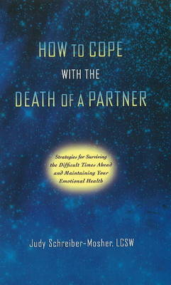 How to Cope with the Death of a Partner: Strategies for Surviving the Difficult Times Ahead & Maintaining Your Emotional Health (Paperback)