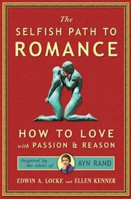 Selfish Path to Romance: How to Love with Passion & Reason, Inspired by Ayn Rand (Paperback)