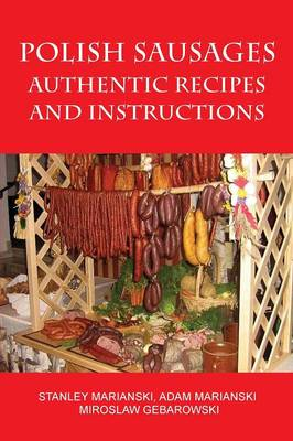 Polish Sausages, Authentic Recipes And Instructions (Paperback)