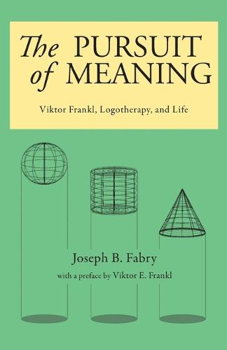 The Pursuit of Meaning: Viktor Frankl, Logotherapy, and Life (Paperback)