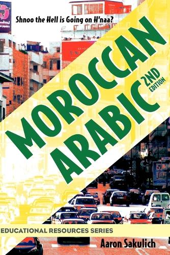 Moroccan Arabic - Shnoo the Hell Is Going on H'Naa? a Practical Guide to Learning Moroccan Darija - The Arabic Dialect of Morocco (2nd Edition) - Educational Resources (Paperback)