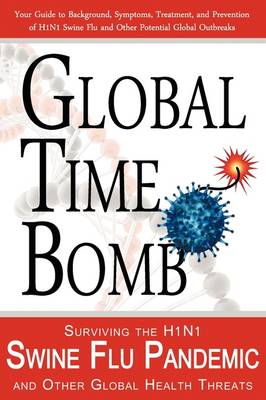Global Time Bomb: Surviving the H1N1 Swine Flu Pandemic and Other Global Health Threats (Paperback)