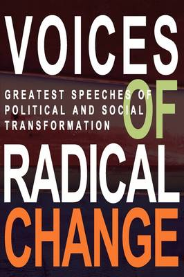 Voices of Radical Change: Greatest Speeches of Political and Social Transformation (Paperback)