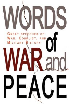 Words of War and Peace: Great Speeches of War, Conflict, and Military History (Paperback)