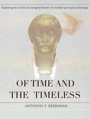 Of Time and the Timeless: Exploring the Evolved and Emergent Features of a Holistic Perception of Change (Hardback)