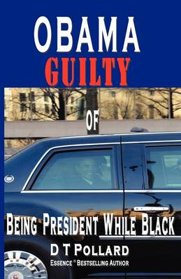 Obama Guilty of Being President While Black (Paperback)