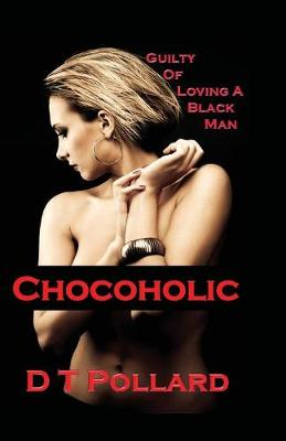 Chocoholic: Guilty of Loving a Black Man (Paperback)