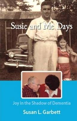 Susie & Me Days: Joy in the Shadow of Dementia (Paperback)